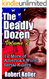 The Deadly Dozen Volume 2: Twelve More of America's Worst Serial Killers (American Serial Killers)