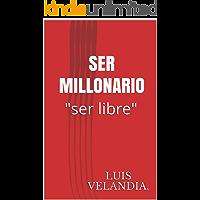 "Ser Millonario: ""ser libre"" (Padre Rico, Padre Pobre)"