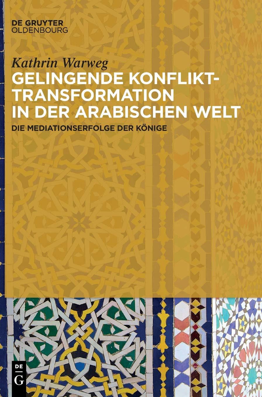 Gelingende Konflikttransformation in der arabischen Welt: Die Mediationserfolge der Könige