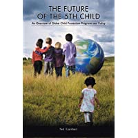 The Future of the Fifth Child: An Overview of Global Child Protection Programs and Policy