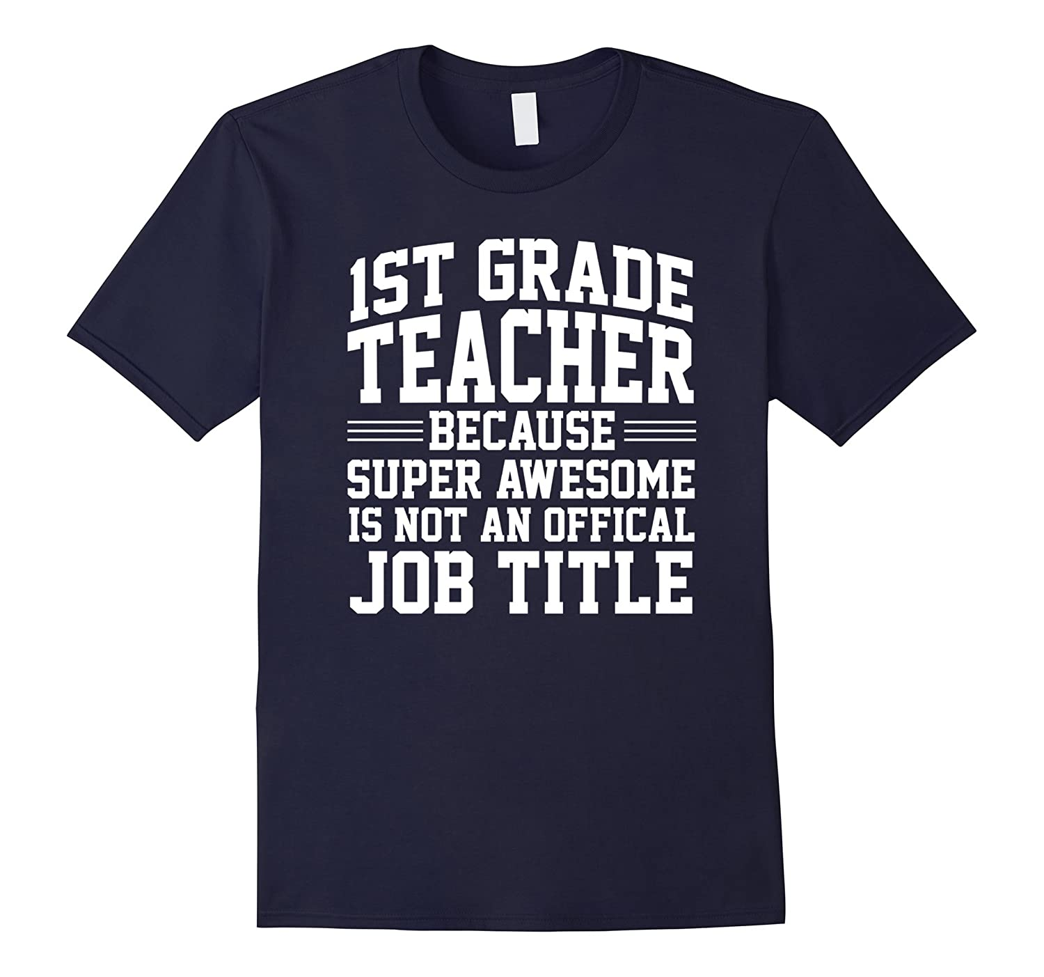 1ST Grade Teacher Because Super Awesome Not A Job T Shirt-TD