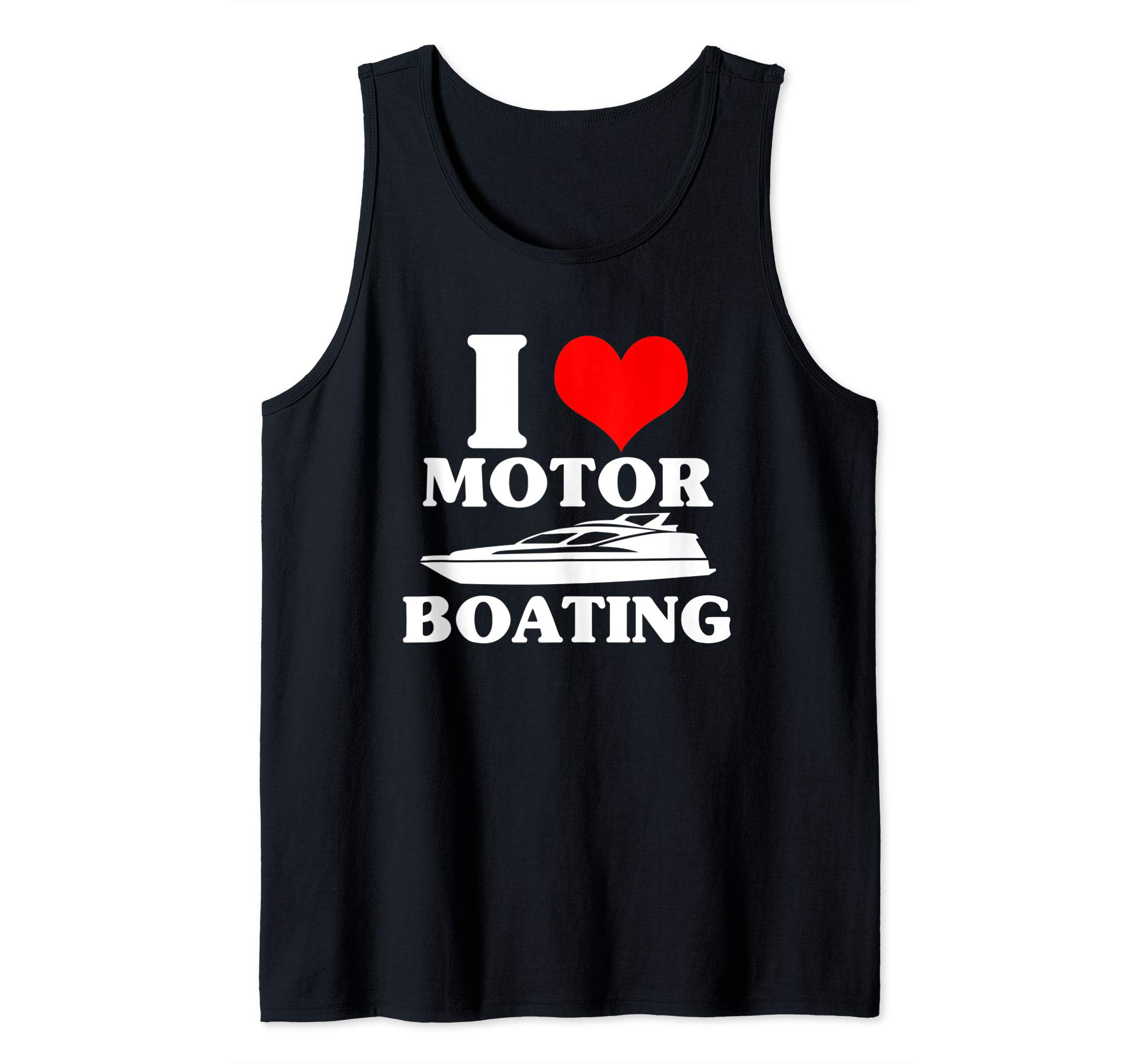 Boater I Love Motor Boating Funny Boating Tank Top by Love Boating Shirts