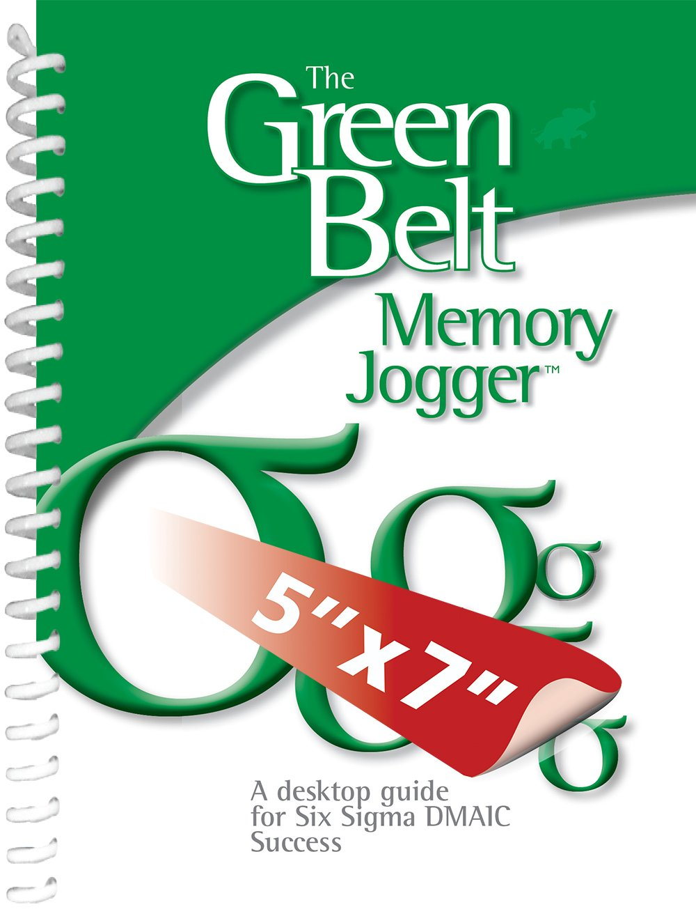 The Green Belt Memory Jogger: A Pocket Guide for Six SIGMA