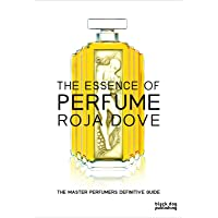 The Essence Of Perfume: The Master Perfumers Definitive Guide
