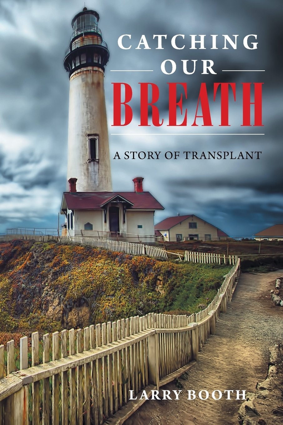 Catching Our Breath: A Story of Transplant: Larry Booth