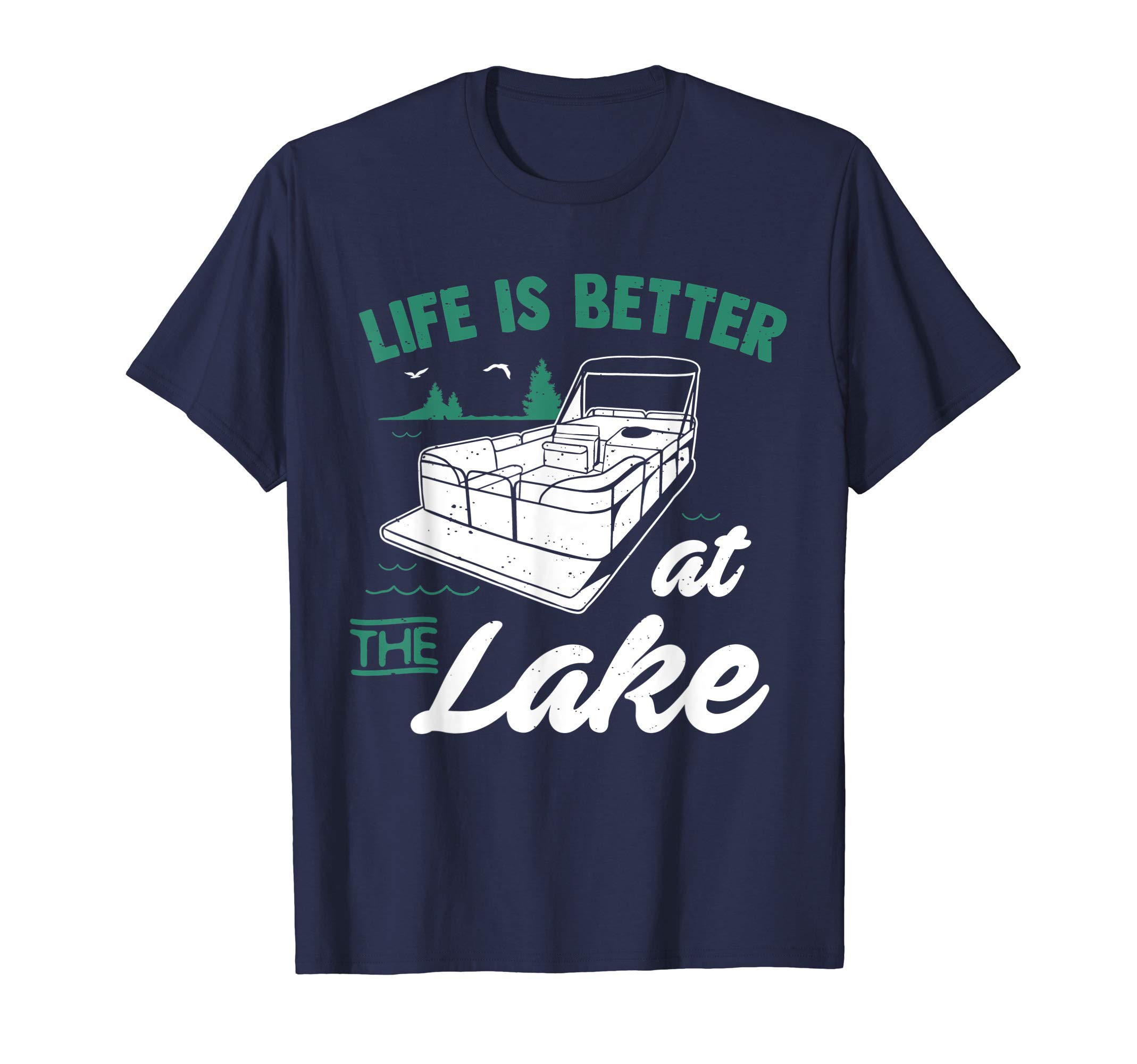 Life Is Better At The Lake - Pontoon Boat Gift T-Shirt by Pontoon Boat and Motor boating Shirts