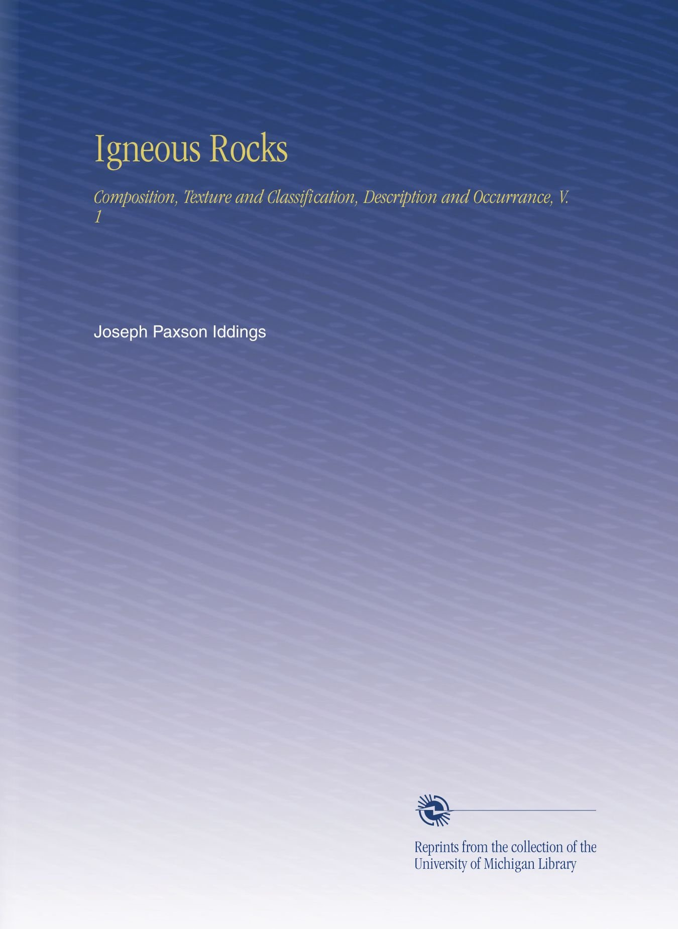 Igneous Rocks: Composition, Texture and Classification, Description and Occurrance, V. 1 PDF