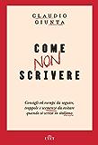 Come non scrivere: Consigli ed esempi da seguire, trappole e scemenze da evitare quando si scrive in italiano (Italian Edition)