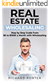 Real Estate Wholesaling: How to Start with Real Estate Wholesaling, From 0 to $100,000 per Month