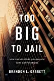 Too Big to Jail: How Prosecutors Compromise with Corporations