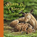 Where Do I Sleep?: A Pacific Northwest Lullaby