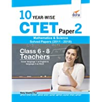 10 YEAR-WISE CTET Paper 2 (Mathematics & Science) Solved Papers (2011 - 2018) - English Edition
