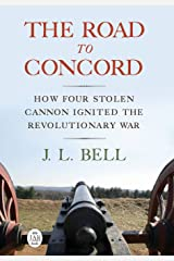 The Road to Concord: How Four Stolen Cannon Ignited the Revolutionary War (Journal of the American Revolution Books) Hardcover