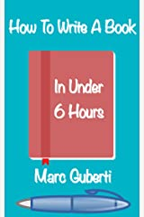 How To Write A Book In Under 6 Hours Kindle Edition