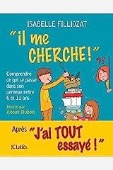 Il me cherche !: Comprendre ce qui se passe dans son cerveau entre 6 et 11 ans (Psy-Santé) (French Edition) Kindle Edition