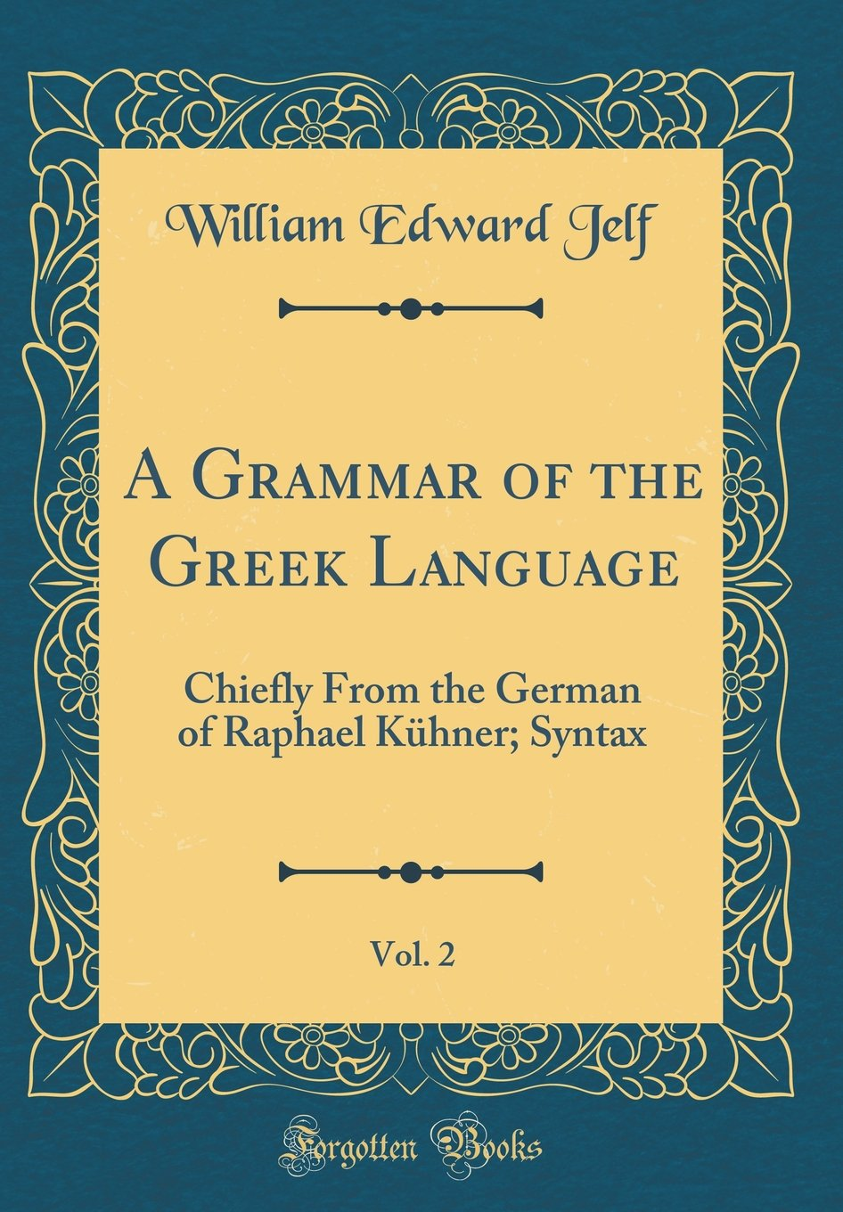 Read Online A Grammar of the Greek Language, Vol. 2: Chiefly from the German of Raphael Kühner; Syntax (Classic Reprint) PDF