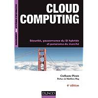 Cloud computing - 4e ed - Sécurité, gouvernance du SI hybride et panorama du marché