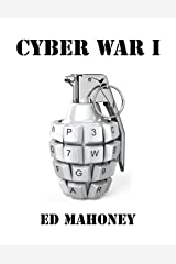 Cyber War I: There is money in cybercrime, but cyberwar could get you killed. Kindle Edition