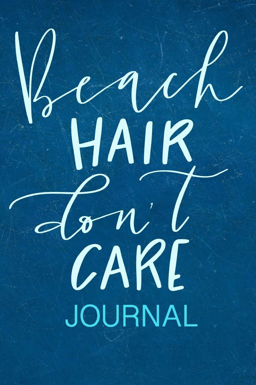 Beach Hair Don\'t Care Journal: 6\