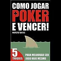 Como Jogar Poker e Vencer!: 5 Truques para melhorar seu jogo hoje mesmo