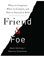 Friend and Foe: When to Cooperate, When to Compete, and How to Succeed at Both