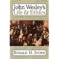 John Wesleys Life And Ethics