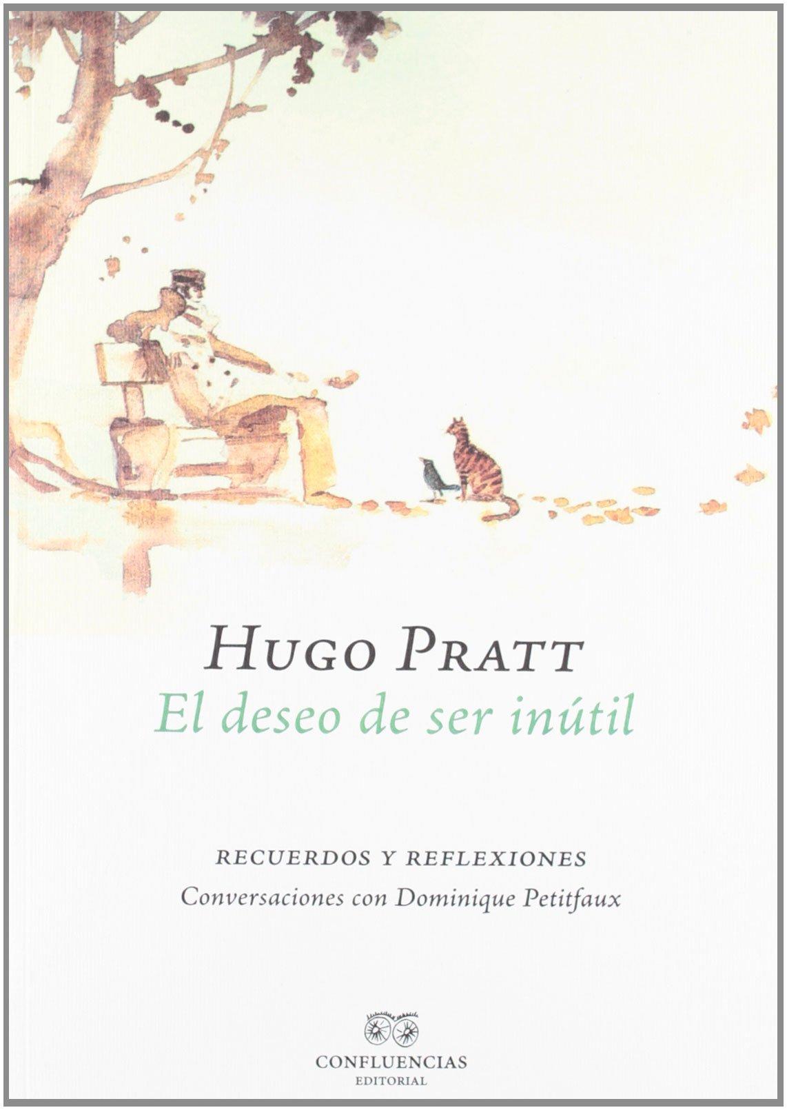El deseo de ser inútil: RECUERDOS Y REFLEXIONES Apeninos: Amazon.es: Pratt, Hugo: Libros