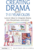 Creating Drama with 7-11 Year Olds: Lesson Ideas to Integrate Drama into the Primary Curriculum (David Fulton Books)