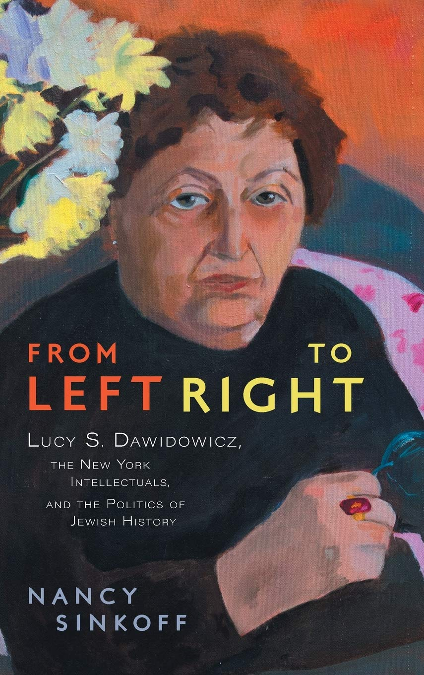From Left to Right: Lucy S. Dawidowicz, the New York Intellectuals, and the  Politics of Jewish History: Sinkoff, Nancy: 9780814345108: Amazon.com: Books