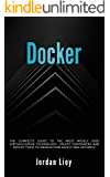 Docker: The complete guide to the most widely used virtualization technology. Create containers and deploy them to production safely and securely. (Docker & Kubernetes Book 1)
