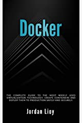 Docker: The complete guide to the most widely used virtualization technology. Create containers and deploy them to production safely and securely. (Docker & Kubernetes Book 1) Kindle Edition