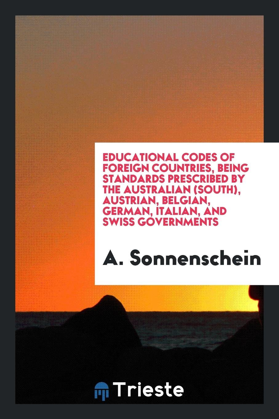 Download Educational codes of foreign countries, being standards prescribed by the Australian (South), Austrian, Belgian, German, Italian, and Swiss governments PDF