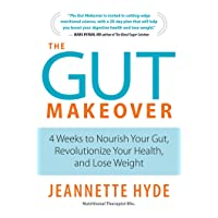 The Gut Makeover: 4 Weeks to Nourish Your Gut, Revolutionize Your Health, and Lose...