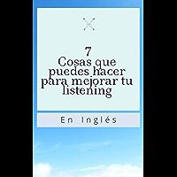 7 Cosas que puedes hacer para mejorar tu listening en inglés: Mejora tu listening en inglés (Spanish Edition)