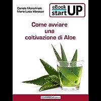 Come avviare una coltivazione di Aloe: Il business dell'Aloe: le diverse varietà, fasi della coltivazione, attrezzature e terreno, come trovare i clienti, ... con la tua nuova coltivazione di aloe.