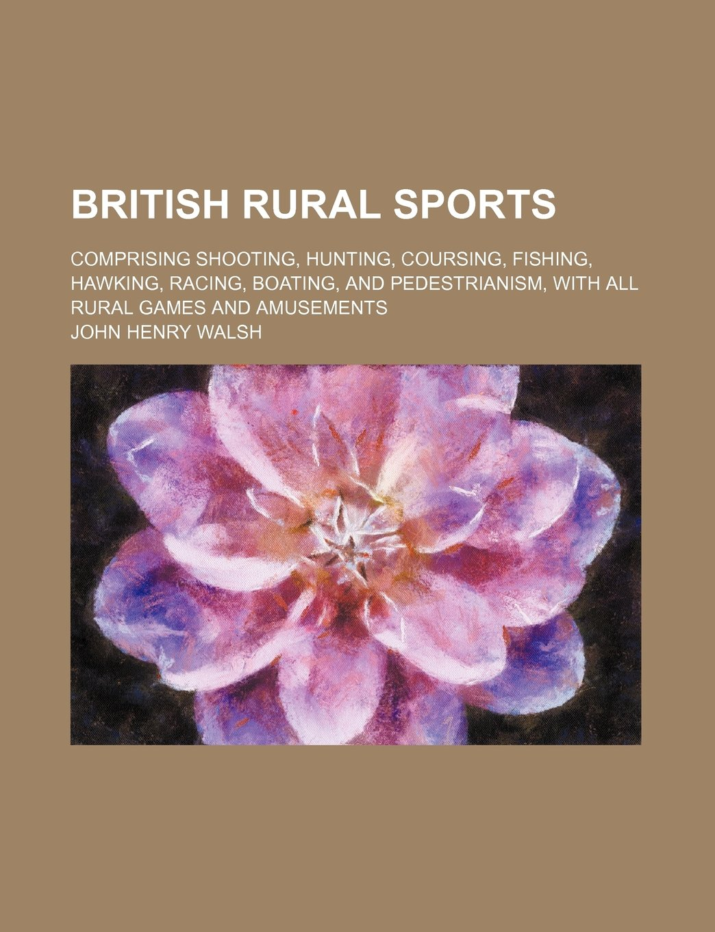 Read Online British rural sports; comprising shooting, hunting, coursing, fishing, hawking, racing, boating, and pedestrianism, with all rural games and amusements ebook