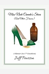 Miss Nude Canada's Shoes (And Other Fiascos) - A Memoir (Act I * Greenhorn) Kindle Edition