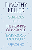 Timothy Keller: Generous Justice, The Meaning of Marriage, Every Good Endeavour, Preaching