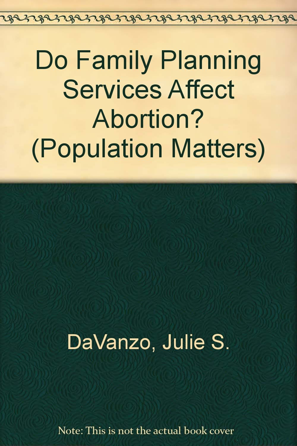 Do Family Planning Services Affect Abortion?: Julie S. DaVanzo, Clifford  Grammich: 9780833029294: Amazon.com: Books