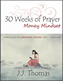 30 Weeks of Prayer:  Money Mindset: Creating Your Own Personal Success Story ... God's Way! (A Prayer Journal for Women to Write In Book 1)