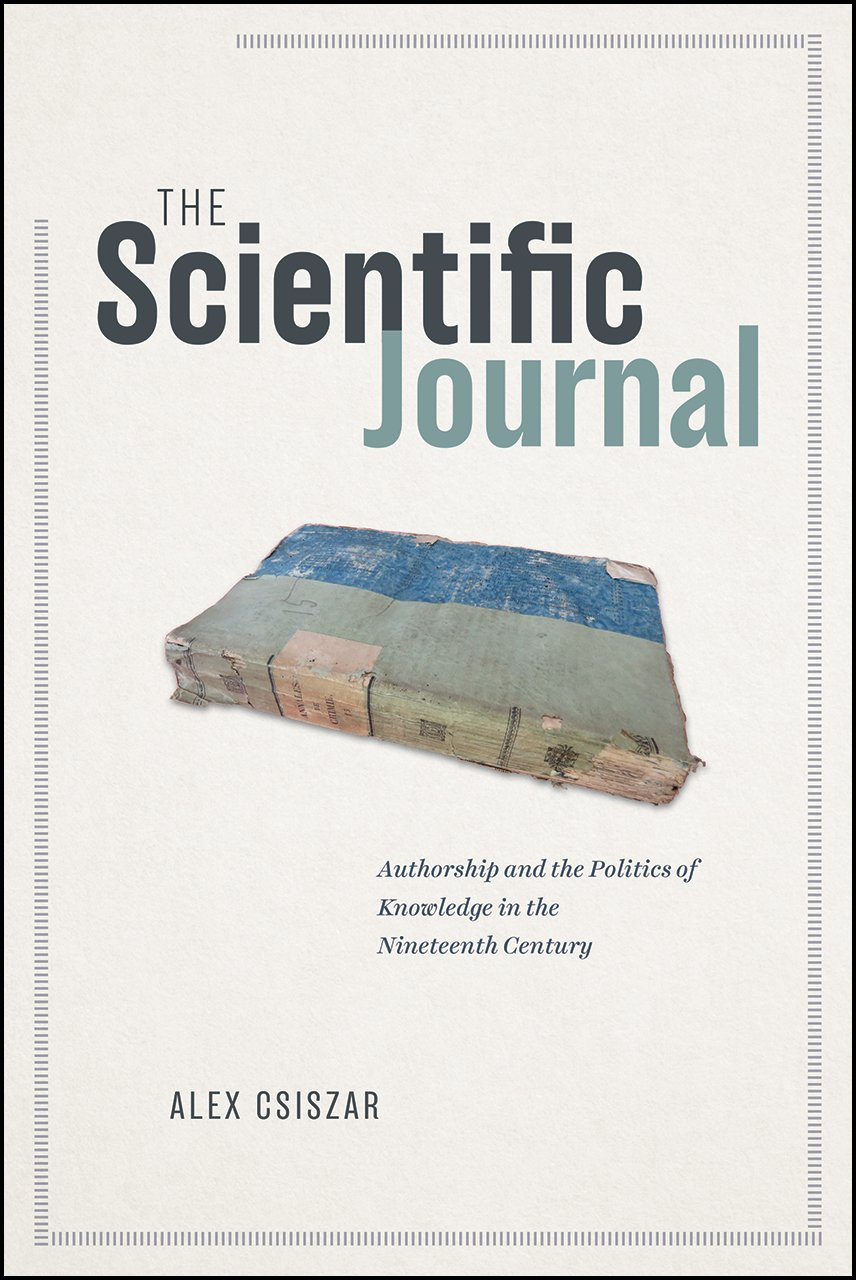Read Online The Scientific Journal: Authorship and the Politics of Knowledge in the Nineteenth Century ebook