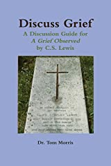 Discuss Grief: A Discussion Guide for A Grief Observed by C.S. Lewis Paperback