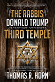 The Rabbis, Donald Trump, and the Top-Secret Plan to Build the Third Temple: : Unveiling the Incendiary Scheme by Religious Authorities, Government Agents, and Jewish Rabbis to Invoke Messiah