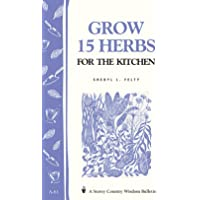Grow 15 Herbs for the Kitchen: Storey's Country Wisdom Bulletin A.61