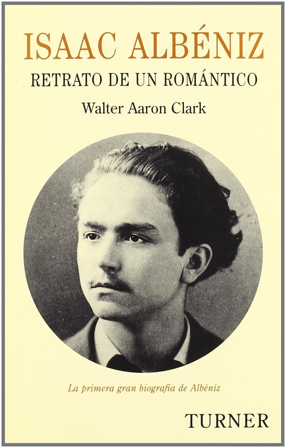 Isaac Albéniz: Retrato de un romántico Turner Música: Amazon.es: Walter Aaron Clark, Paul Silles: Libros