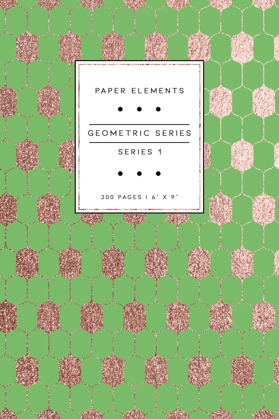 Read Online Geometric Series: Series 1: Spring: Paper Elements: 6 x 9 Notebook Journal: 300 Pages (Rose Gold Series 1) (Volume 63) PDF