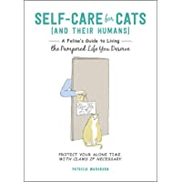 Self-Care for Cats (And Their Humans): A Feline's Guide to Living the Pampered Life You Deserve