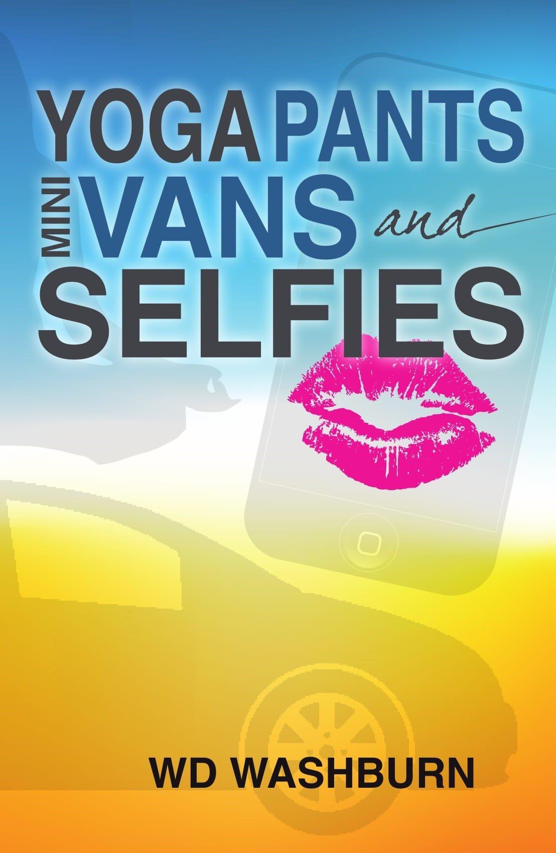 Read Online Yoga Pants, Minivans, & Selfies (2016 PICA Award) ebook