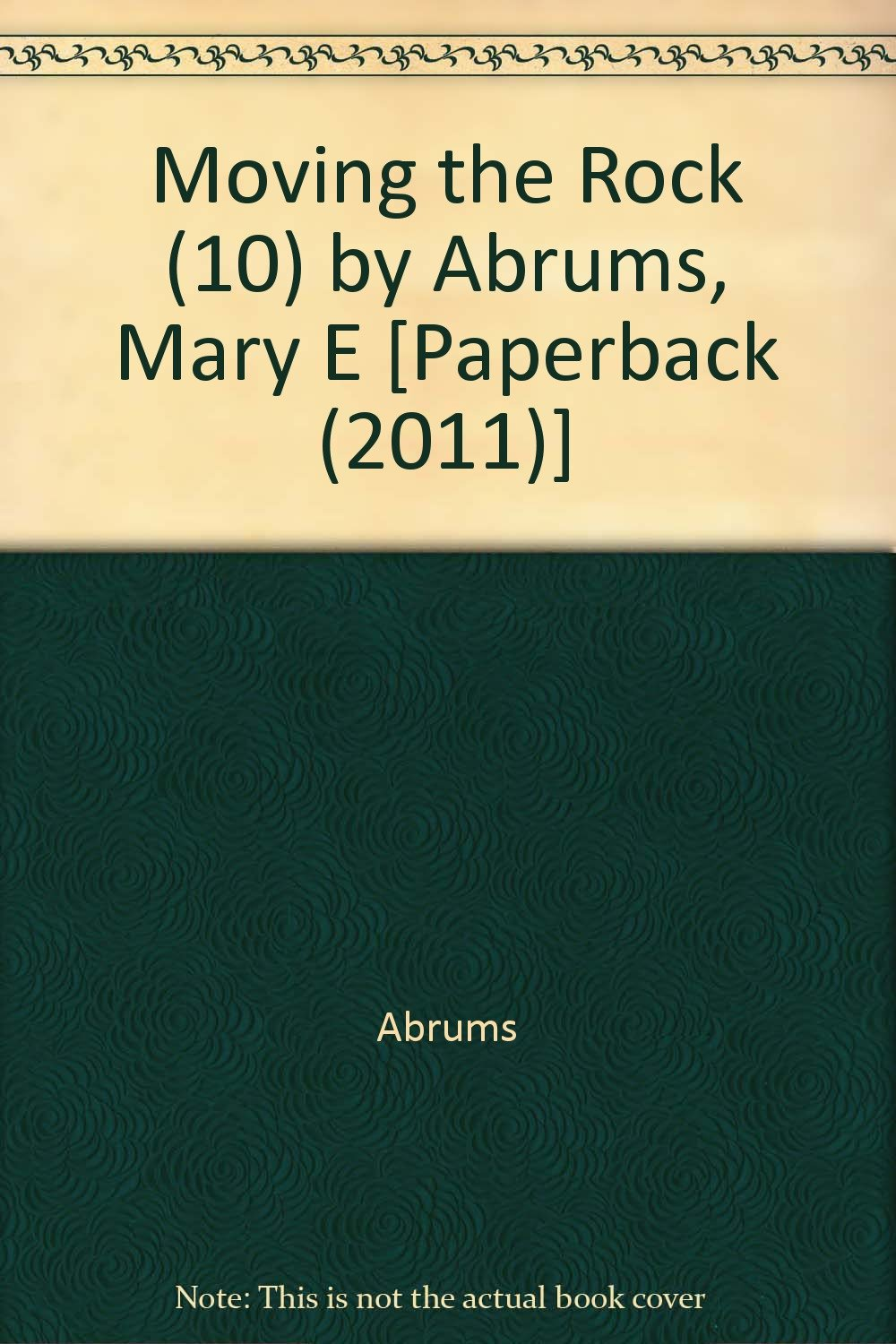 Download Moving the Rock (10) by Abrums, Mary E [Paperback (2011)] ebook
