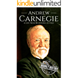 Andrew Carnegie: A Life From Beginning to End (Biographies of Business Leaders)